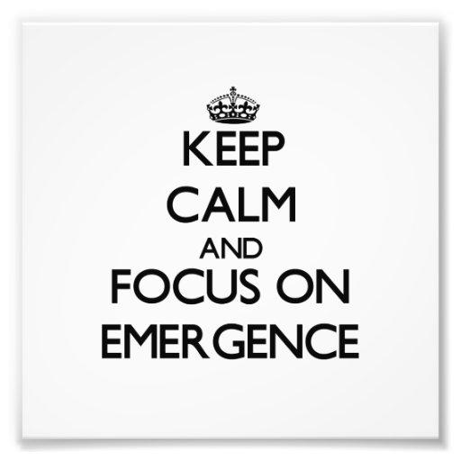 Keep Calm and focus on EMERGENCE Photograph