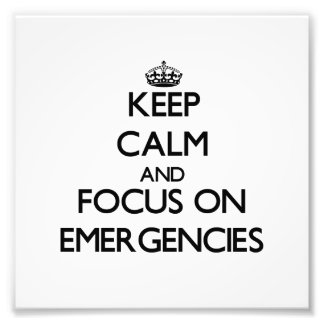 Keep Calm and focus on EMERGENCIES Photo