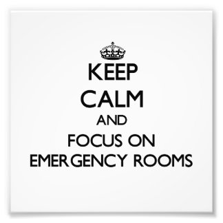 Keep Calm and focus on EMERGENCY ROOMS Photo Print