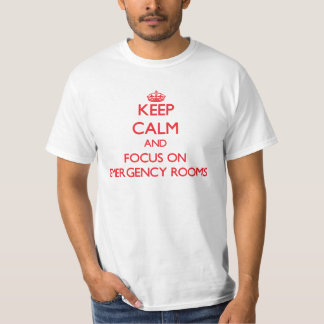 Keep Calm and focus on EMERGENCY ROOMS Tshirt