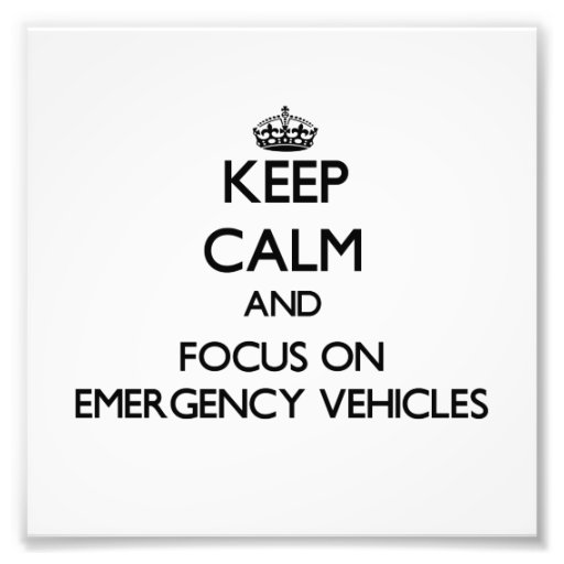 Keep Calm and focus on EMERGENCY VEHICLES Photo
