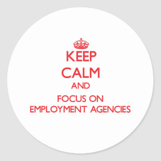 Keep Calm and focus on EMPLOYMENT AGENCIES Round Sticker