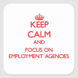 Keep Calm and focus on EMPLOYMENT AGENCIES Square Sticker