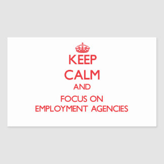 Keep Calm and focus on EMPLOYMENT AGENCIES Rectangle Stickers