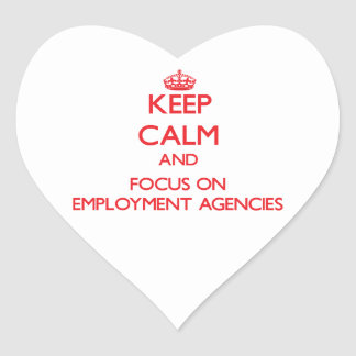 Keep Calm and focus on EMPLOYMENT AGENCIES Heart Sticker