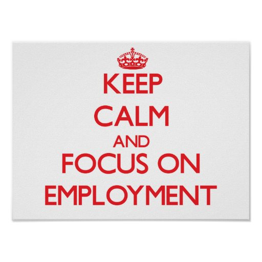 Keep Calm and focus on EMPLOYMENT Print