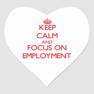 Keep Calm and focus on EMPLOYMENT Heart Sticker