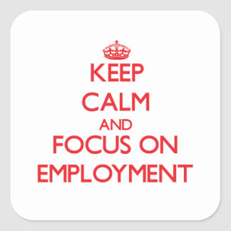 Keep Calm and focus on EMPLOYMENT Square Sticker