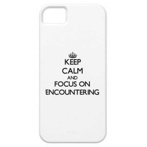Keep Calm and focus on ENCOUNTERING iPhone 5 Case