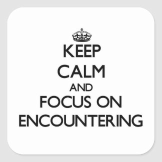 Keep Calm and focus on ENCOUNTERING Sticker