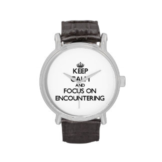 Keep Calm and focus on ENCOUNTERING Wrist Watch