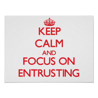 Keep Calm and focus on ENTRUSTING Poster