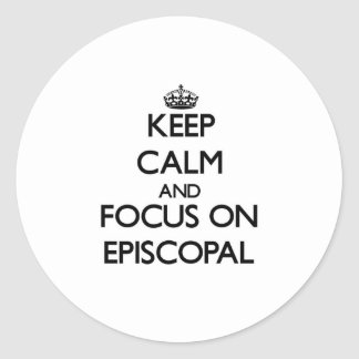 Keep Calm and focus on EPISCOPAL Classic Round Sticker