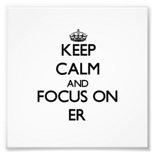 Keep Calm and focus on ER Photograph