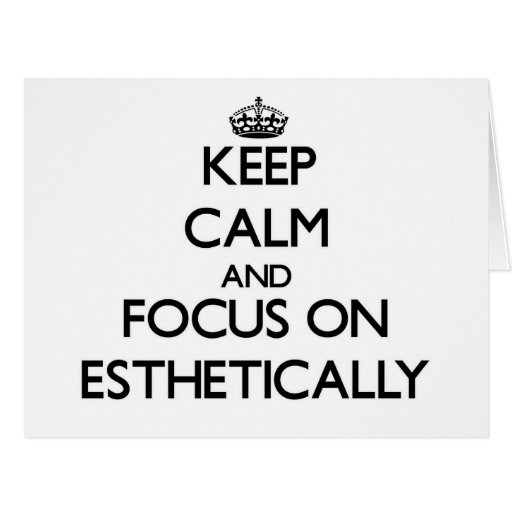 Keep Calm and focus on ESTHETICALLY Greeting Cards