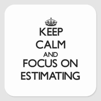 Keep Calm and focus on ESTIMATING Square Sticker