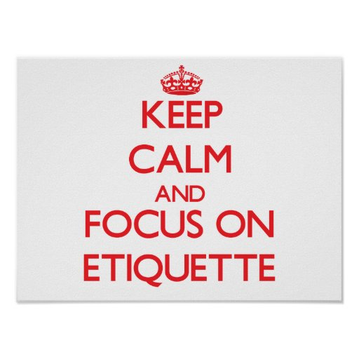 Keep Calm and focus on ETIQUETTE Poster