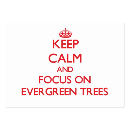 Keep Calm and focus on EVERGREEN TREES Business Card