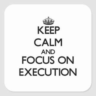 Keep Calm and focus on EXECUTION Square Sticker