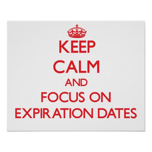 Keep Calm and focus on EXPIRATION DATES Posters