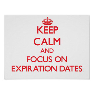 Keep Calm and focus on EXPIRATION DATES Poster