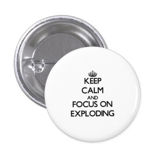 Keep Calm and focus on EXPLODING Pinback Buttons