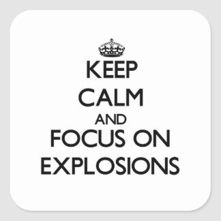 Keep Calm and focus on EXPLOSIONS Square Sticker