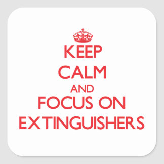 Keep Calm and focus on EXTINGUISHERS Square Stickers