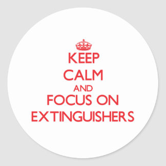 Keep Calm and focus on EXTINGUISHERS Round Sticker