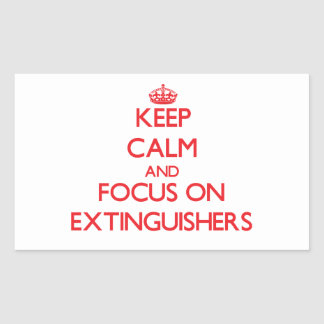 Keep Calm and focus on EXTINGUISHERS Sticker
