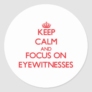 Keep Calm and focus on EYEWITNESSES Sticker