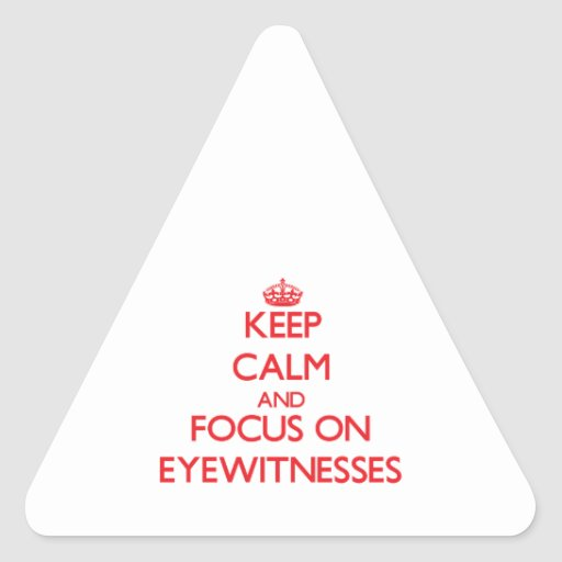 Keep Calm and focus on EYEWITNESSES Stickers