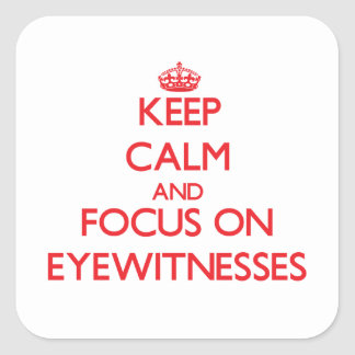 Keep Calm and focus on EYEWITNESSES Square Stickers