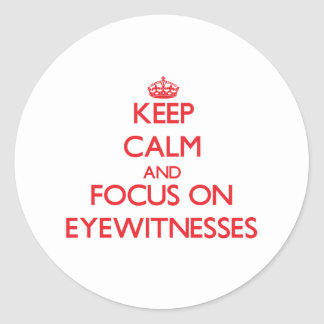 Keep Calm and focus on EYEWITNESSES Round Stickers