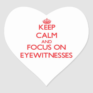 Keep Calm and focus on EYEWITNESSES Heart Stickers