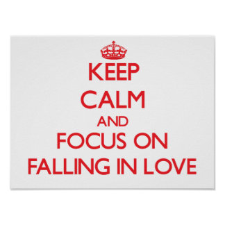 Keep Calm and focus on Falling In Love Poster