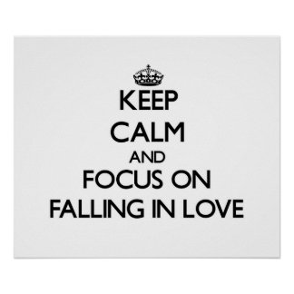 Keep Calm and focus on Falling In Love Print