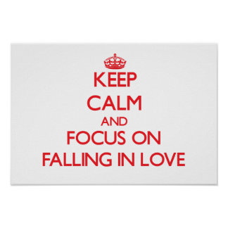 Keep Calm and focus on Falling In Love Posters