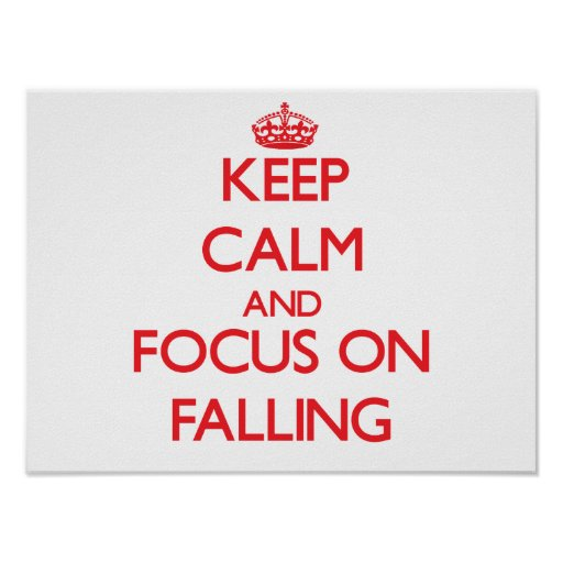 Keep Calm and focus on Falling Poster