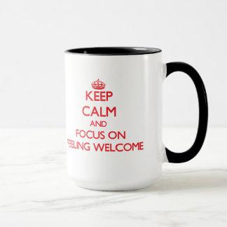 Keep Calm and focus on Feeling Welcome Mug