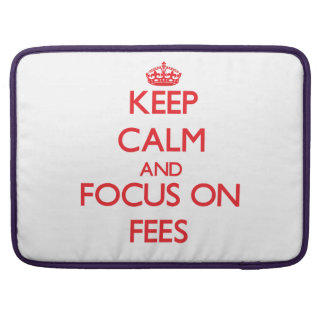 Keep Calm and focus on Fees MacBook Pro Sleeves