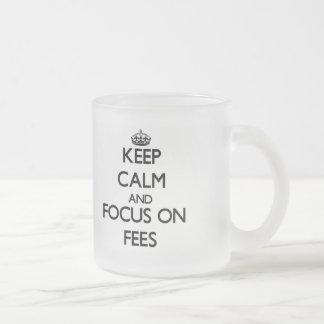 Keep Calm and focus on Fees Mug