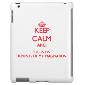 Keep Calm and focus on Figments Of My Imagination