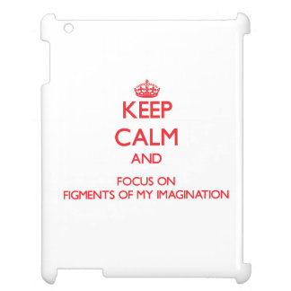 Keep Calm and focus on Figments Of My Imagination iPad Covers