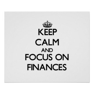 Keep Calm and focus on Finances Poster
