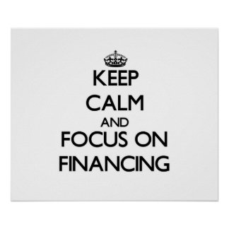 Keep Calm and focus on Financing Posters