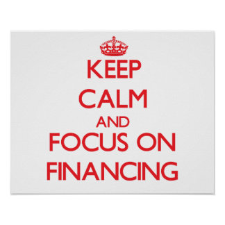 Keep Calm and focus on Financing Print