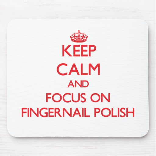 Keep Calm and focus on Fingernail Polish Mouse Pad