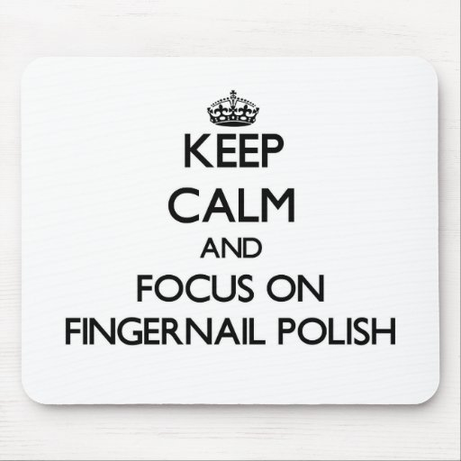 Keep Calm and focus on Fingernail Polish Mouse Pads