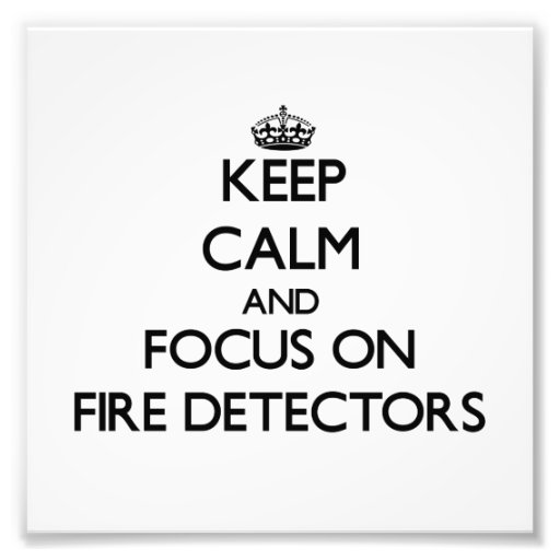 Keep Calm and focus on Fire Detectors Art Photo